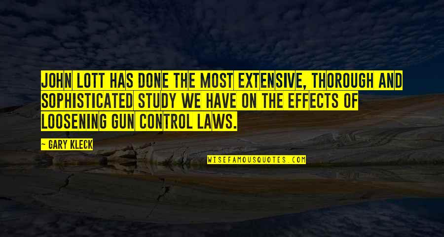 Gun Control Laws Quotes By Gary Kleck: John Lott has done the most extensive, thorough