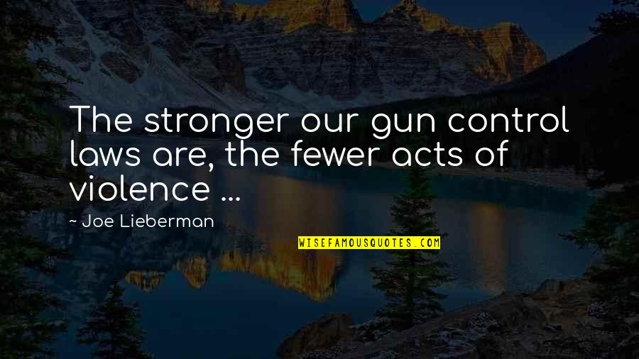 Gun Control Laws Quotes By Joe Lieberman: The stronger our gun control laws are, the