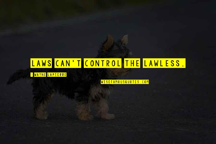 Gun Control Laws Quotes By Wayne LaPierre: Laws can't control the lawless.