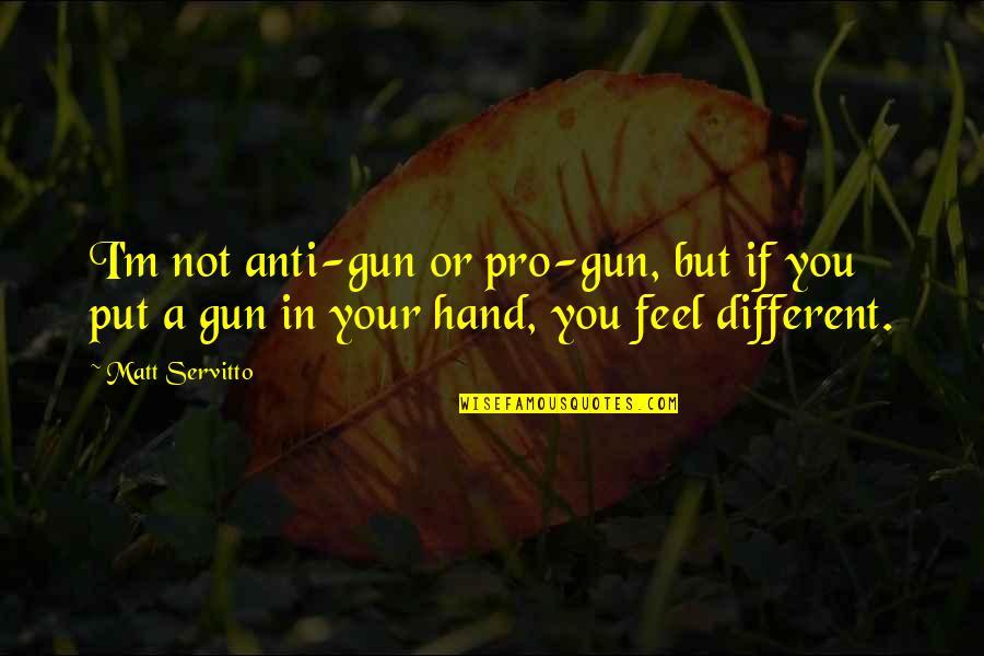 Gun Pro Quotes By Matt Servitto: I'm not anti-gun or pro-gun, but if you