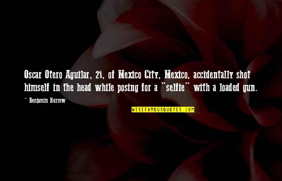Gun To The Head Quotes By Benjamin Burrow: Oscar Otero Aguilar, 21, of Mexico City, Mexico,