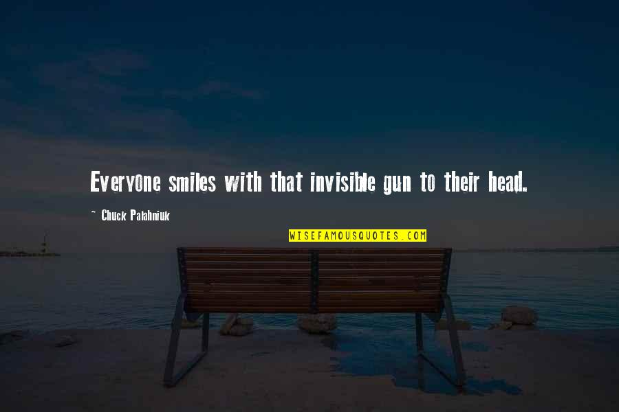 Gun To The Head Quotes By Chuck Palahniuk: Everyone smiles with that invisible gun to their