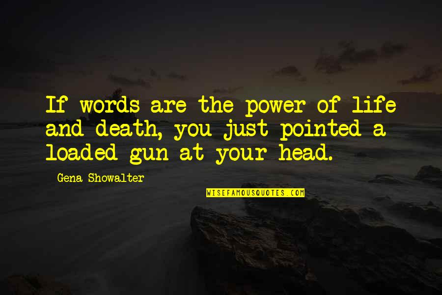 Gun To The Head Quotes By Gena Showalter: If words are the power of life and