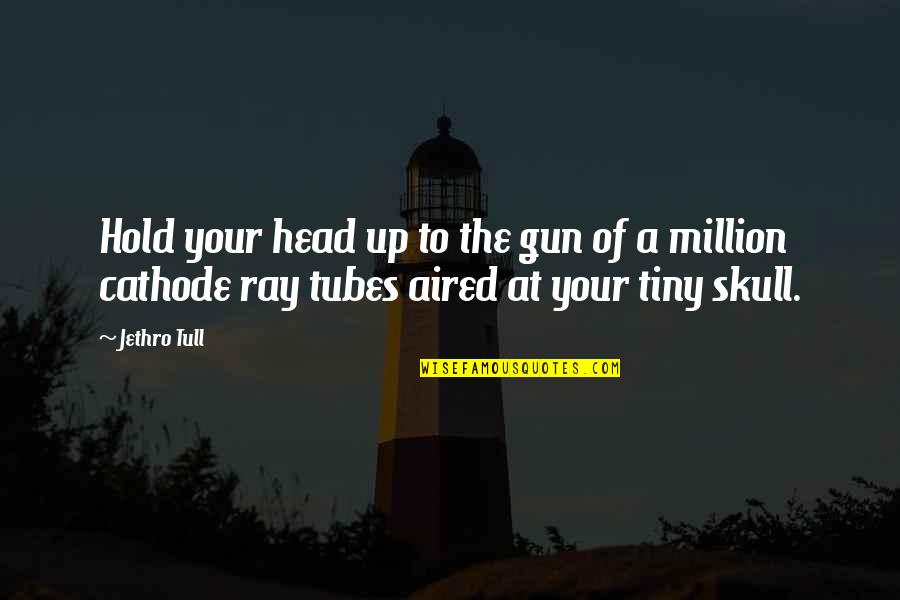 Gun To The Head Quotes By Jethro Tull: Hold your head up to the gun of