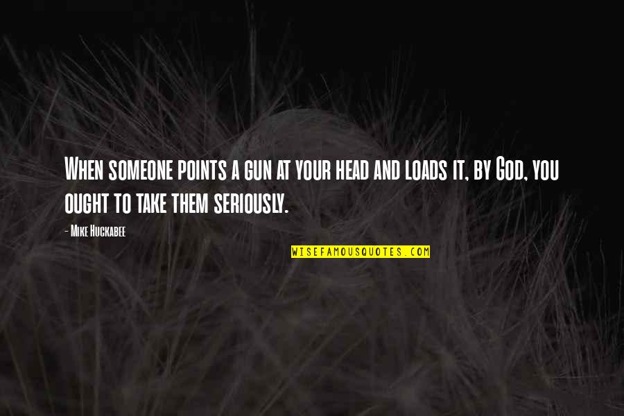 Gun To The Head Quotes By Mike Huckabee: When someone points a gun at your head