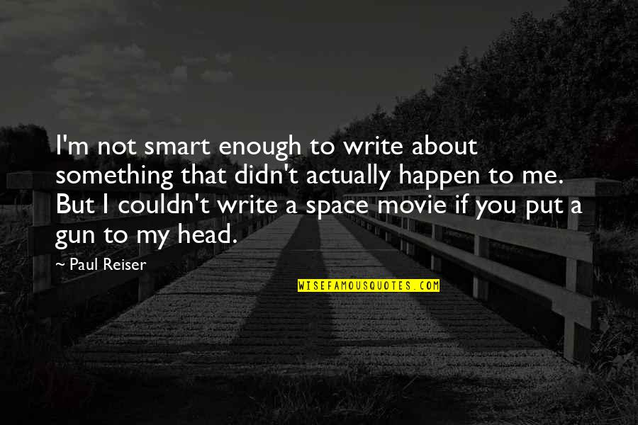 Gun To The Head Quotes By Paul Reiser: I'm not smart enough to write about something