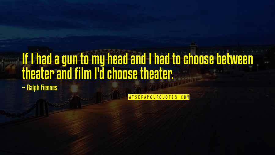 Gun To The Head Quotes By Ralph Fiennes: If I had a gun to my head
