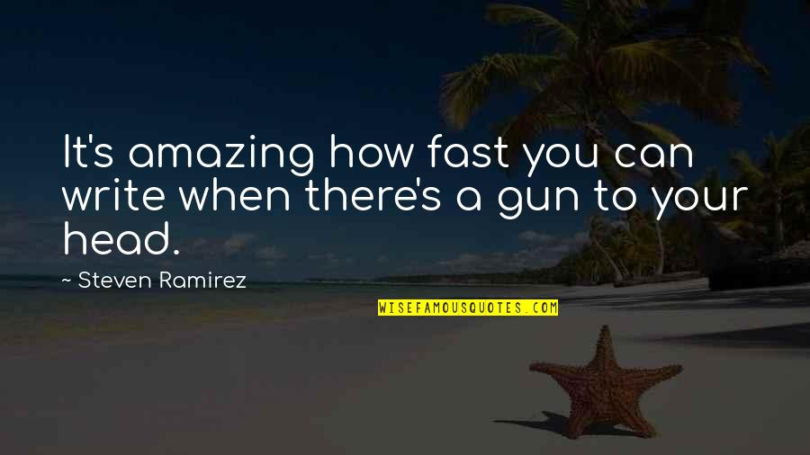 Gun To The Head Quotes By Steven Ramirez: It's amazing how fast you can write when
