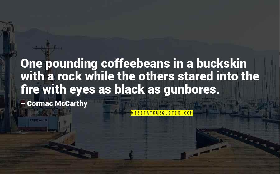 Gunbores Quotes By Cormac McCarthy: One pounding coffeebeans in a buckskin with a