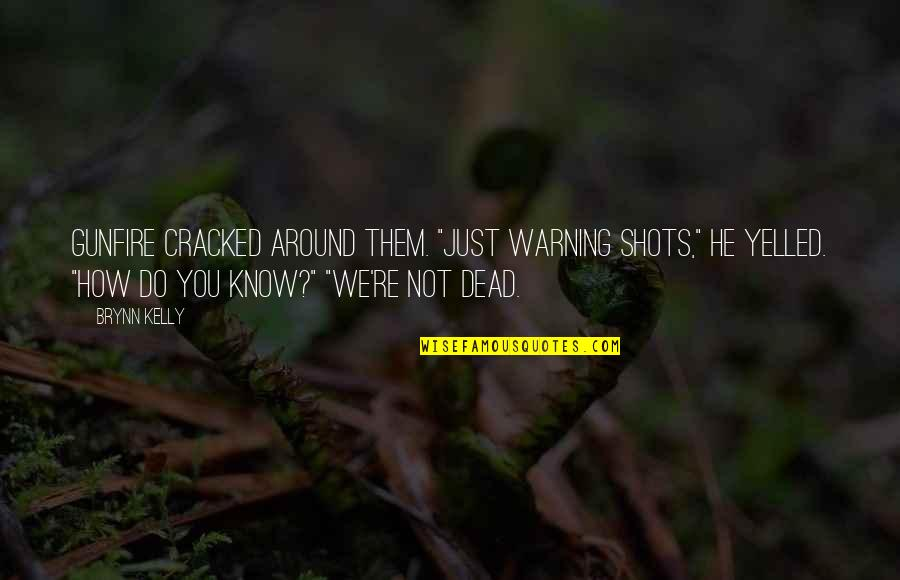 "Gunfire Quotes By Brynn Kelly: Gunfire cracked around them. ""Just warning shots,"" he"