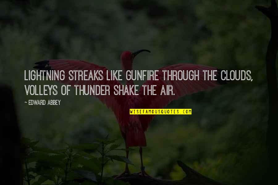 Gunfire Quotes By Edward Abbey: Lightning streaks like gunfire through the clouds, volleys