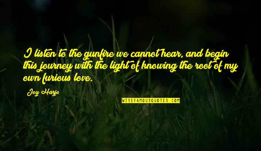 Gunfire Quotes By Joy Harjo: I listen to the gunfire we cannot hear,