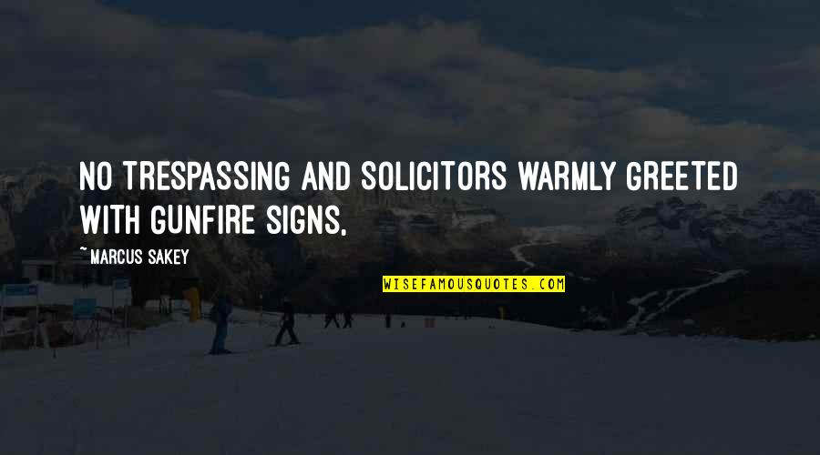 Gunfire Quotes By Marcus Sakey: NO TRESPASSING and SOLICITORS WARMLY GREETED WITH GUNFIRE