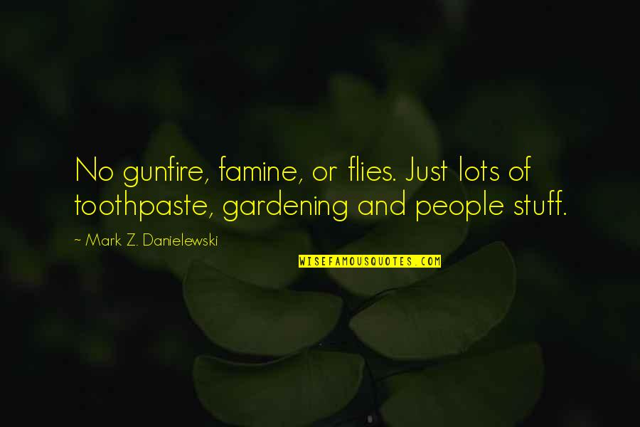 Gunfire Quotes By Mark Z. Danielewski: No gunfire, famine, or flies. Just lots of