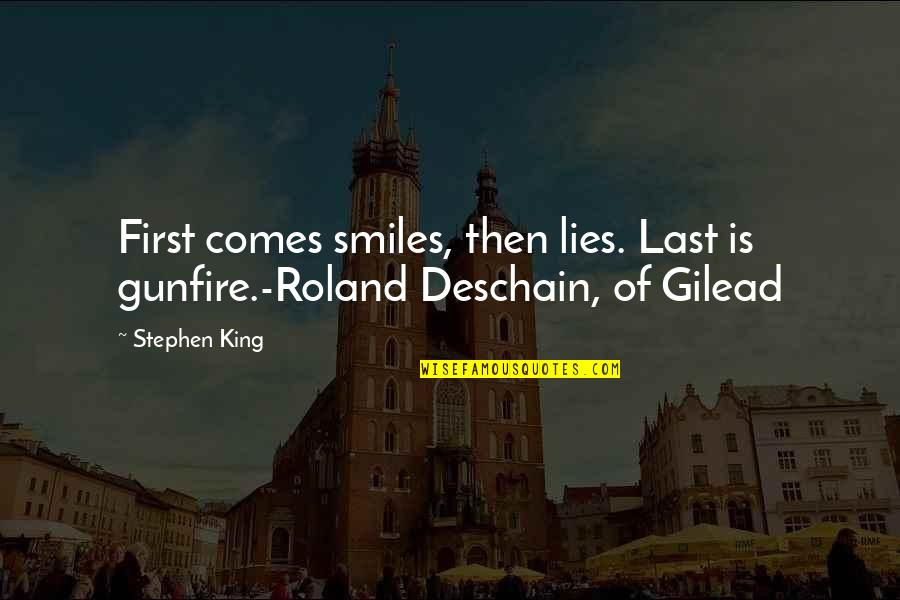 Gunfire Quotes By Stephen King: First comes smiles, then lies. Last is gunfire.-Roland