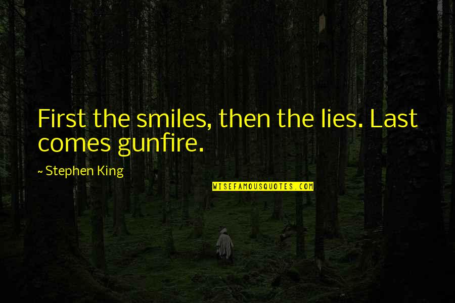 Gunfire Quotes By Stephen King: First the smiles, then the lies. Last comes