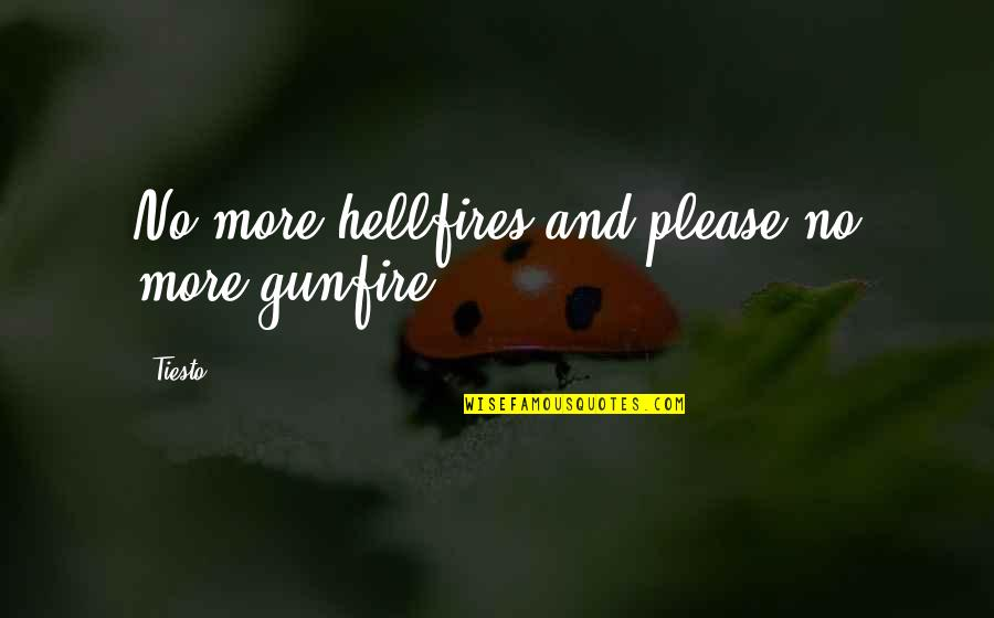 Gunfire Quotes By Tiesto: No more hellfires and please no more gunfire