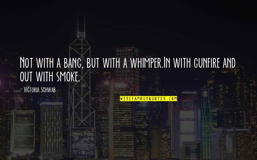 Gunfire Quotes By Victoria Schwab: Not with a bang, but with a whimper.In
