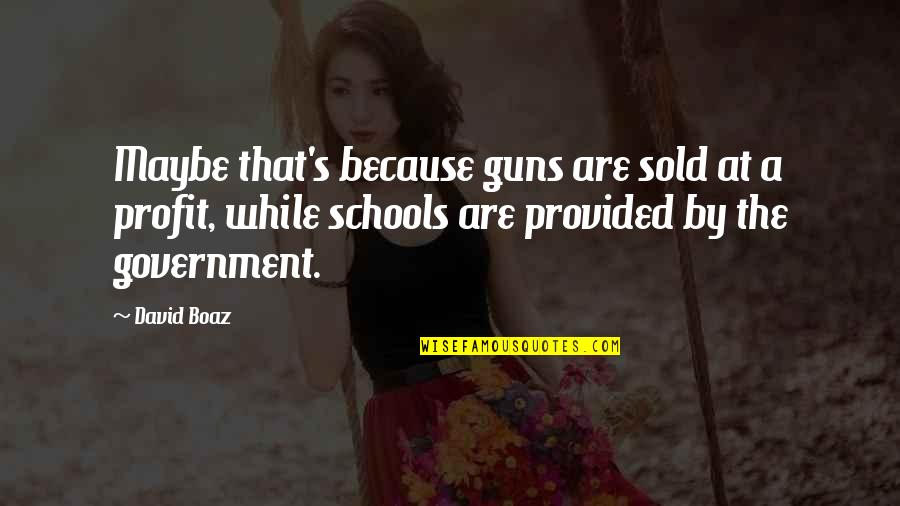 Guns And Government Quotes By David Boaz: Maybe that's because guns are sold at a