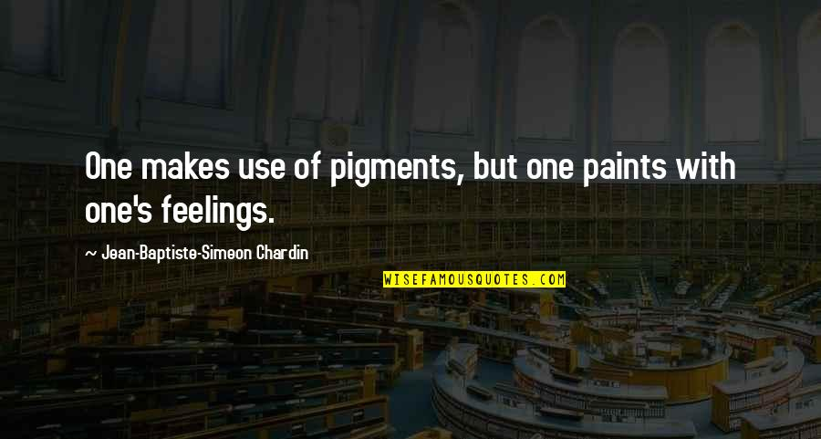 Guns And Government Quotes By Jean-Baptiste-Simeon Chardin: One makes use of pigments, but one paints