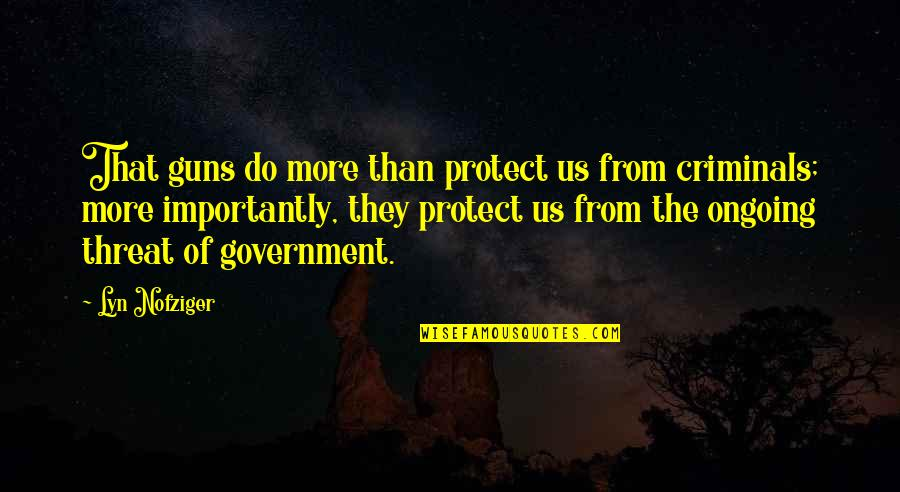 Guns And Government Quotes By Lyn Nofziger: That guns do more than protect us from
