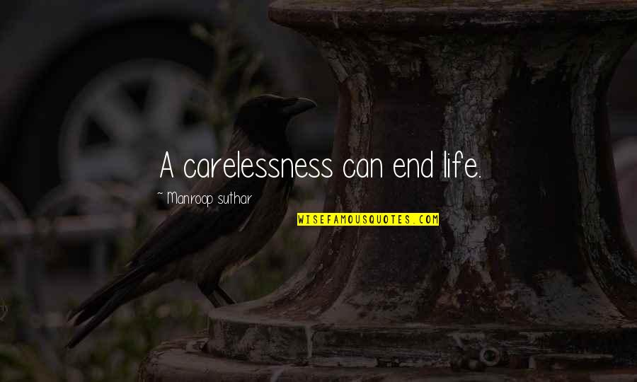 Guns And Government Quotes By Manroop Suthar: A carelessness can end life.