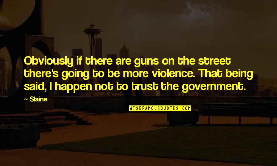 Guns And Government Quotes By Slaine: Obviously if there are guns on the street