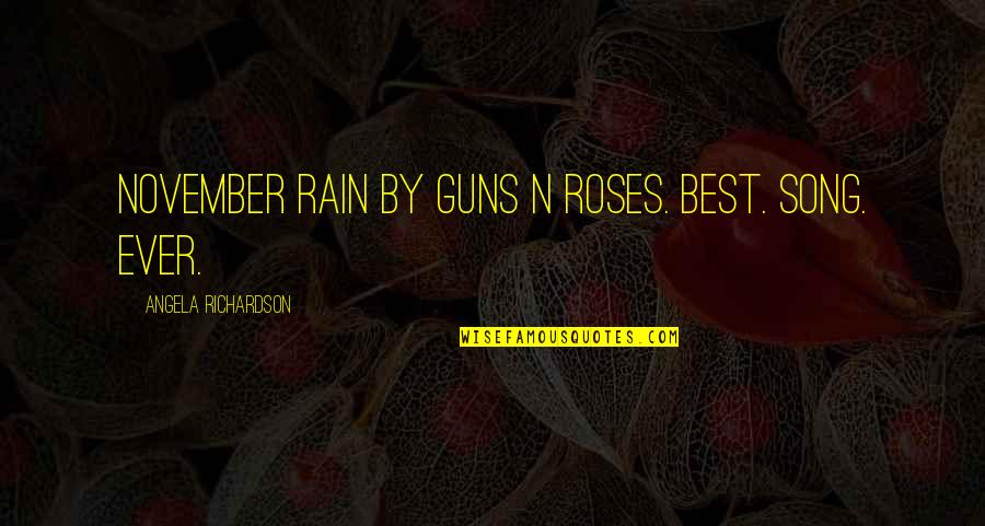 Guns N Roses Best Song Quotes By Angela Richardson: November Rain by Guns N Roses. Best. Song.