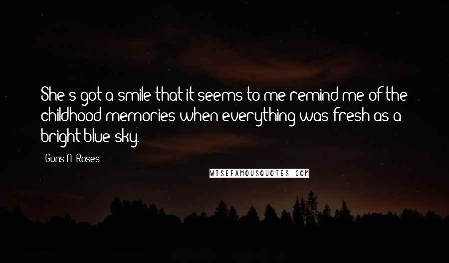 Guns N' Roses quotes: She's got a smile that it seems to me remind me of the childhood memories when everything was fresh as a bright blue sky.