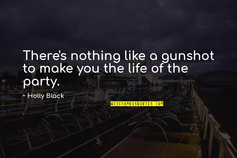 Gunshot Quotes By Holly Black: There's nothing like a gunshot to make you