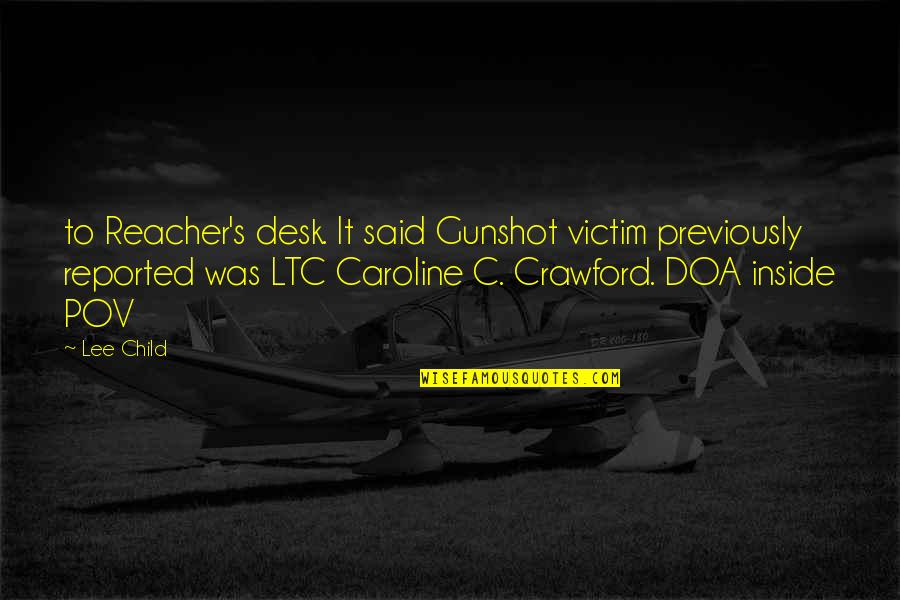 Gunshot Quotes By Lee Child: to Reacher's desk. It said Gunshot victim previously