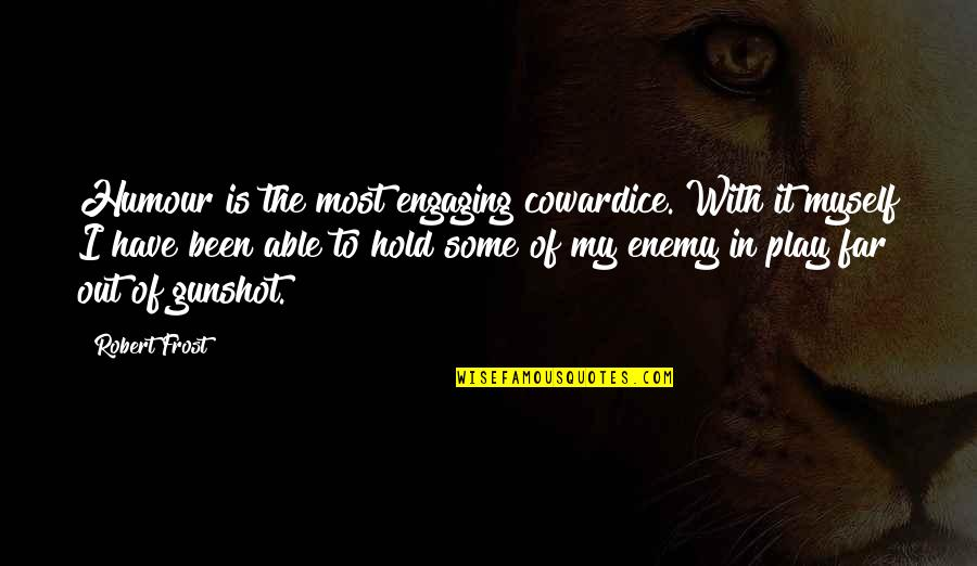 Gunshot Quotes By Robert Frost: Humour is the most engaging cowardice. With it