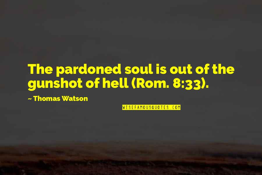 Gunshot Quotes By Thomas Watson: The pardoned soul is out of the gunshot