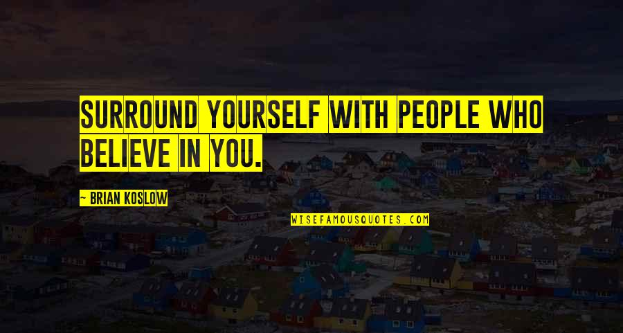 Gunter Pauli Quotes By Brian Koslow: Surround yourself with people who believe in you.