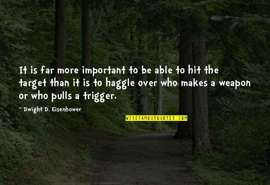 Gunter Pauli Quotes By Dwight D. Eisenhower: It is far more important to be able