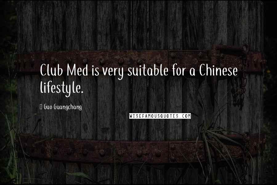 Guo Guangchang quotes: Club Med is very suitable for a Chinese lifestyle.