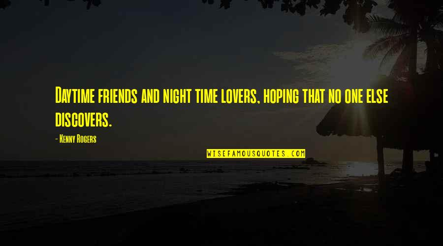 Gurner Quotes By Kenny Rogers: Daytime friends and night time lovers, hoping that