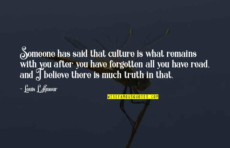 Gurner Quotes By Louis L'Amour: Someone has said that culture is what remains