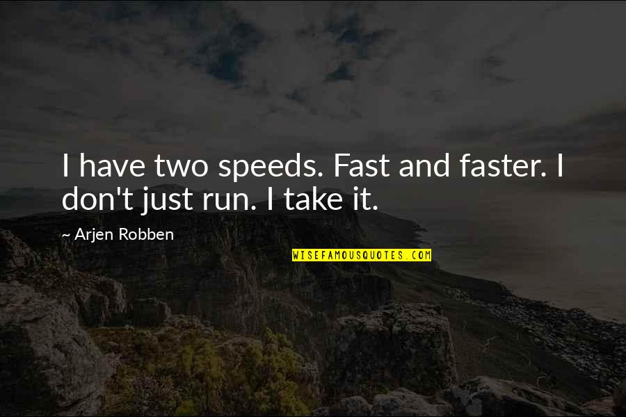 Gurpurab 2013 Quotes By Arjen Robben: I have two speeds. Fast and faster. I