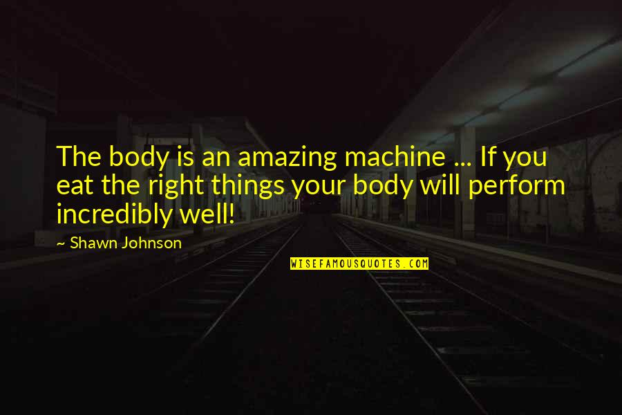 Gurpurab 2013 Quotes By Shawn Johnson: The body is an amazing machine ... If
