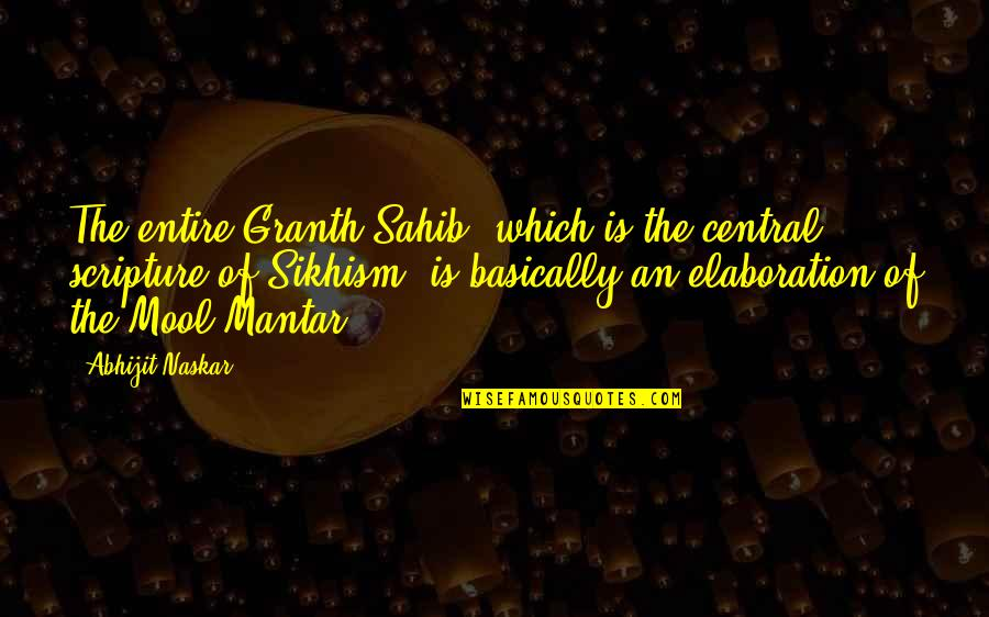Guru Granth Sahib Quotes By Abhijit Naskar: The entire Granth Sahib, which is the central