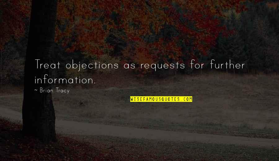 Guru Nanak Birthday Quotes By Brian Tracy: Treat objections as requests for further information.