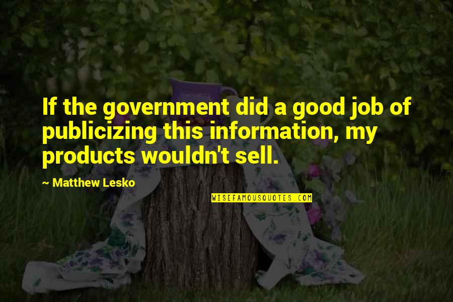 Guru Nanak Birthday Quotes By Matthew Lesko: If the government did a good job of