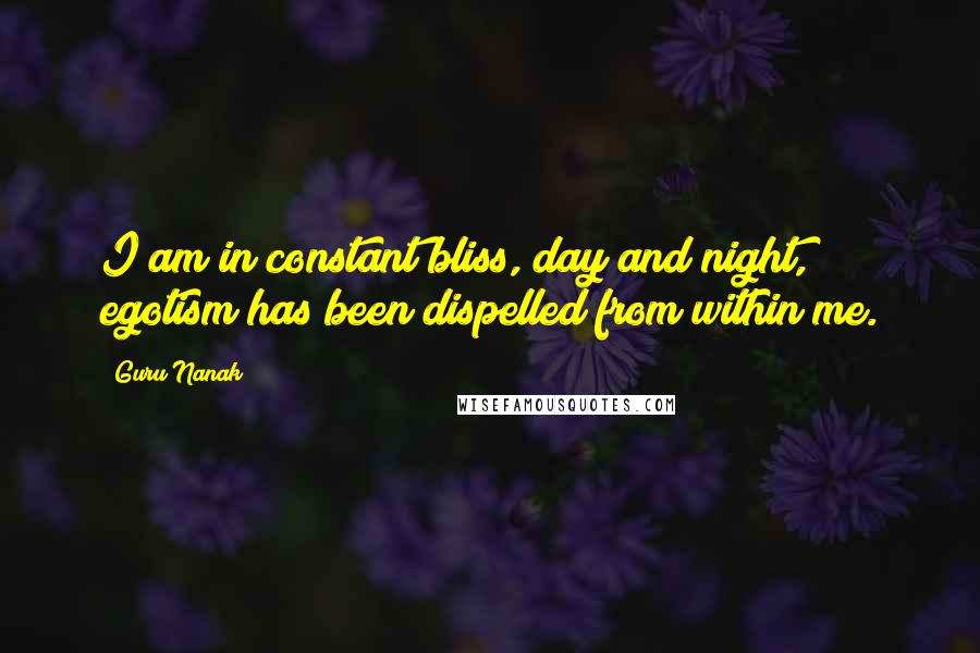 Guru Nanak quotes: I am in constant bliss, day and night, egotism has been dispelled from within me.