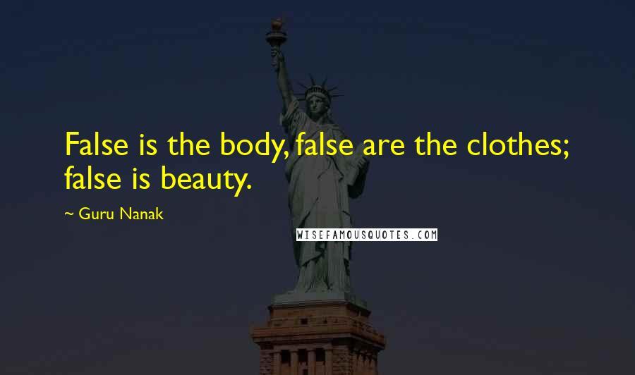 Guru Nanak quotes: False is the body, false are the clothes; false is beauty.