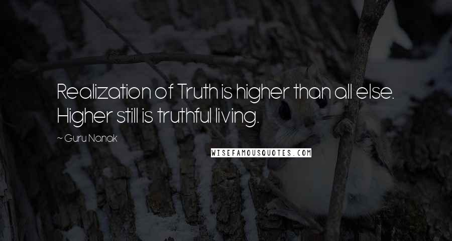 Guru Nanak quotes: Realization of Truth is higher than all else. Higher still is truthful living.