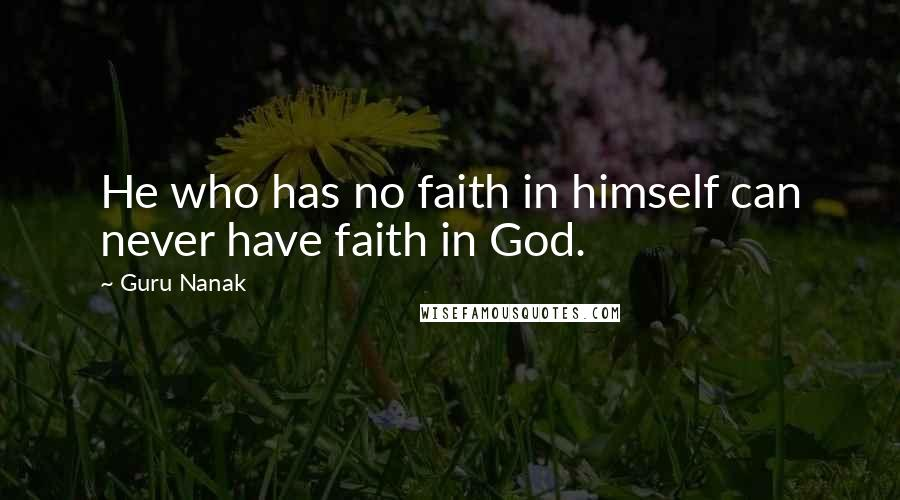 Guru Nanak quotes: He who has no faith in himself can never have faith in God.