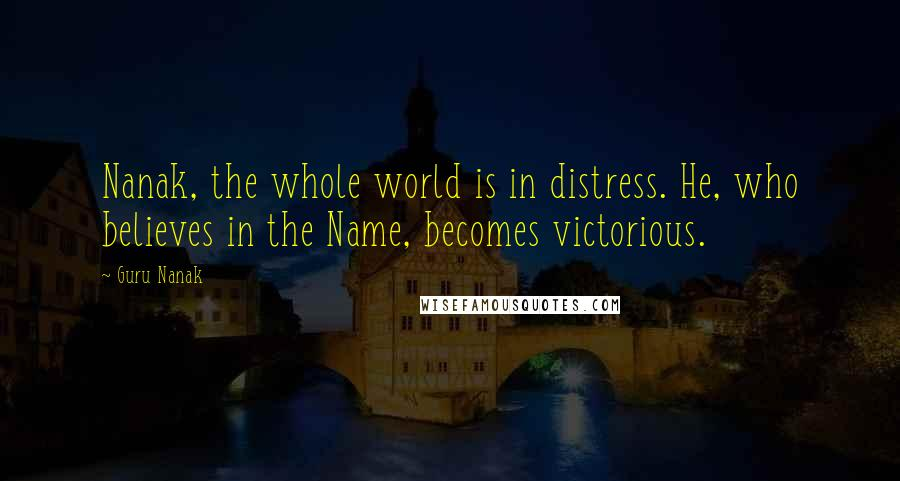 Guru Nanak quotes: Nanak, the whole world is in distress. He, who believes in the Name, becomes victorious.