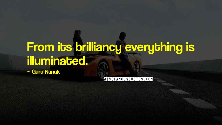 Guru Nanak quotes: From its brilliancy everything is illuminated.