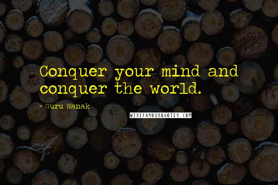 Guru Nanak quotes: Conquer your mind and conquer the world.